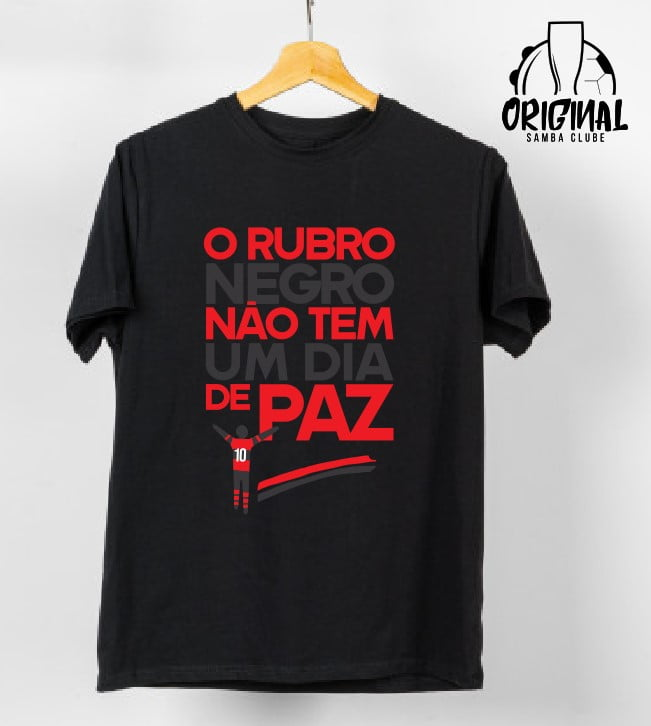 CAMISA O RUBRO NEGRO NÃO TEM  UM DIA DE PAZ